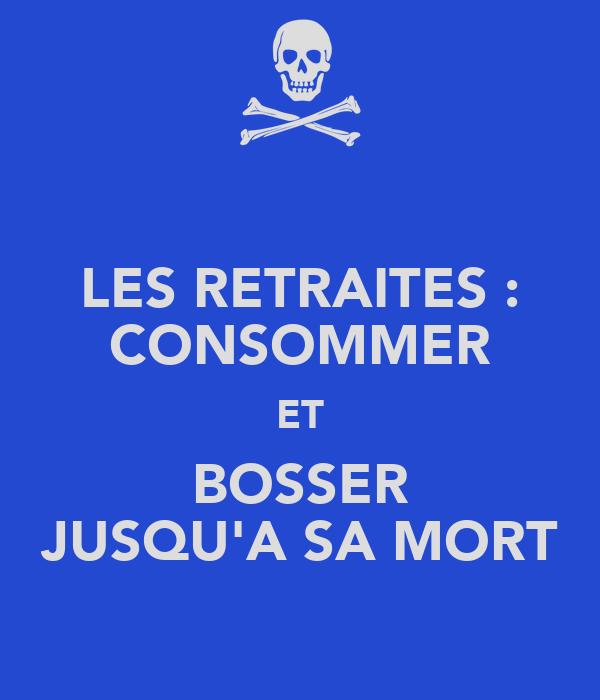 LES RETRAITES : CONSOMMER ET BOSSER JUSQU'A SA MORT