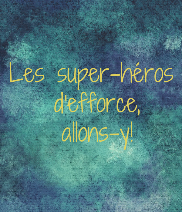Les super-héros  d'efforce,  allons-y!