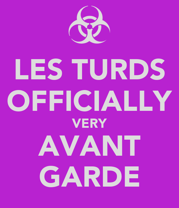 LES TURDS OFFICIALLY VERY AVANT GARDE