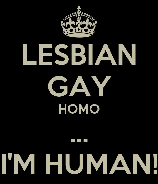 LESBIAN GAY HOMO ... I'M HUMAN!