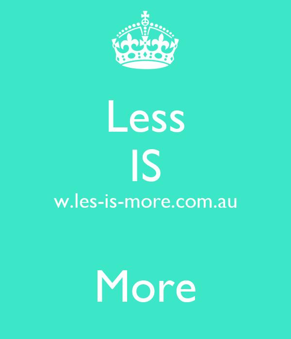 Less IS w.les-is-more.com.au  More