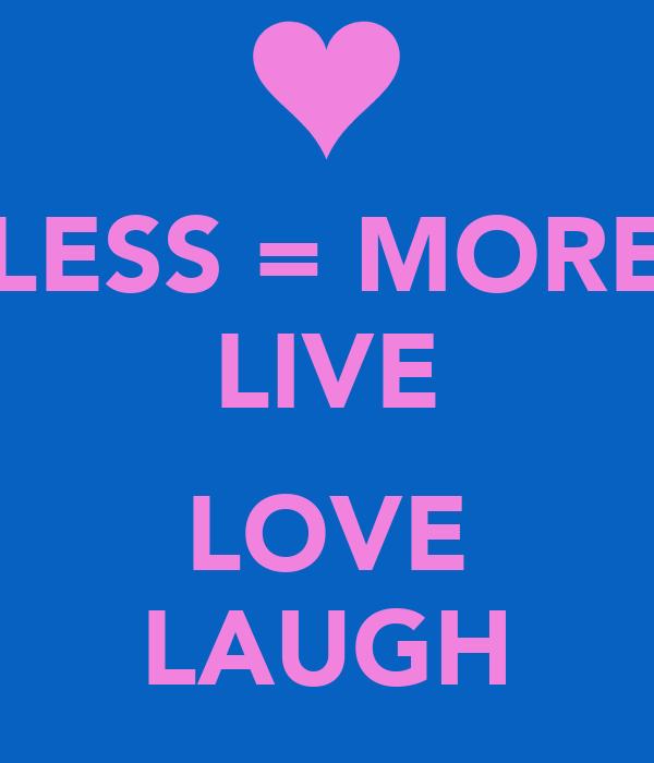 LESS = MORE LIVE  LOVE LAUGH