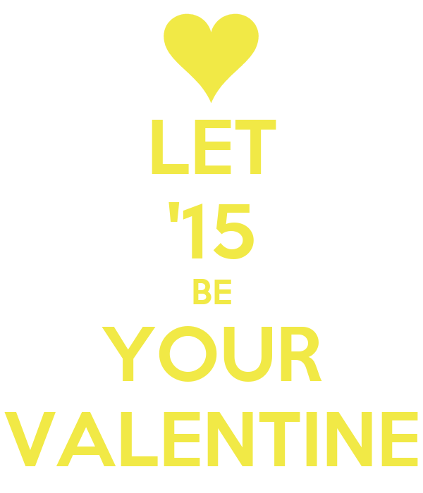LET '15 BE YOUR VALENTINE