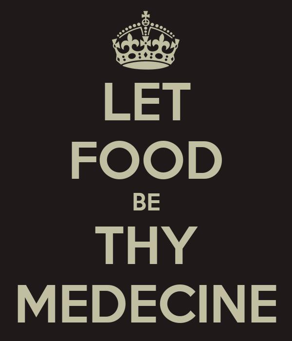 LET FOOD BE THY MEDECINE