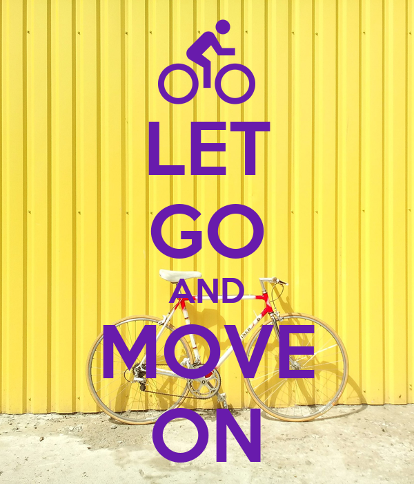LET GO AND MOVE ON