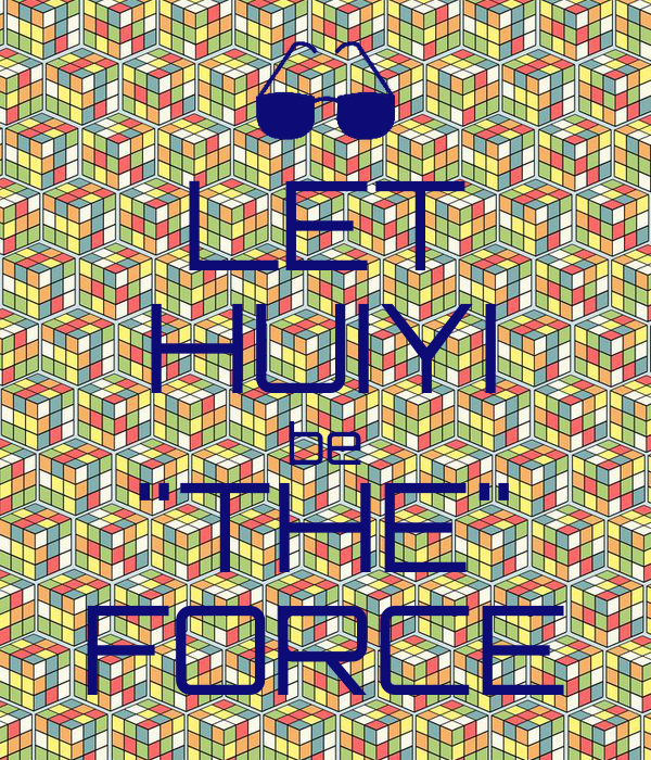 """LET HUIYI be """"THE"""" FORCE"""