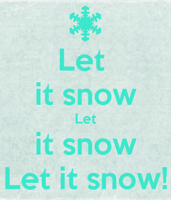 Let  it snow Let it snow Let it snow!