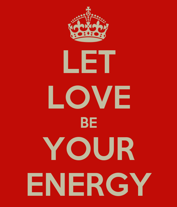 LET LOVE BE YOUR ENERGY