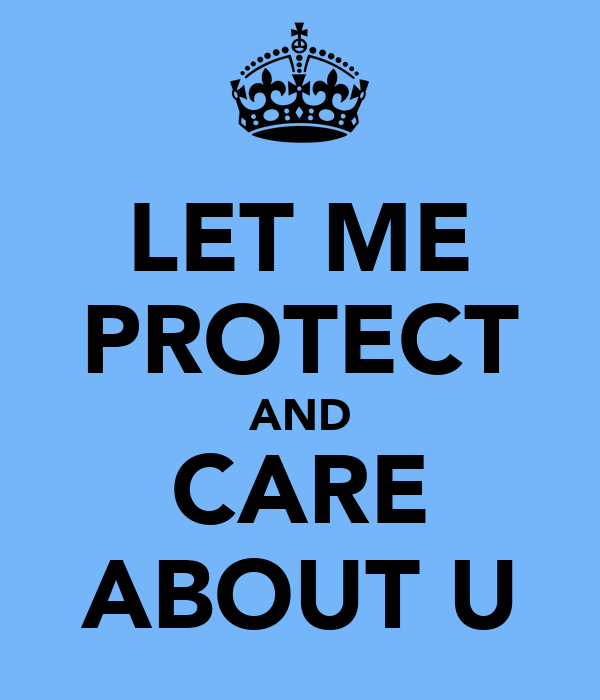 LET ME PROTECT AND CARE ABOUT U