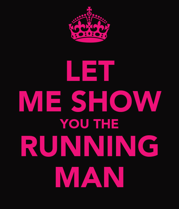 LET ME SHOW YOU THE RUNNING MAN