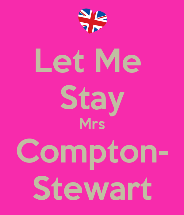 Let Me  Stay Mrs Compton- Stewart