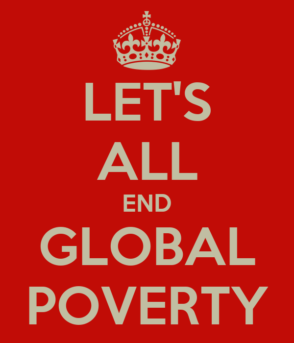LET'S ALL END GLOBAL POVERTY