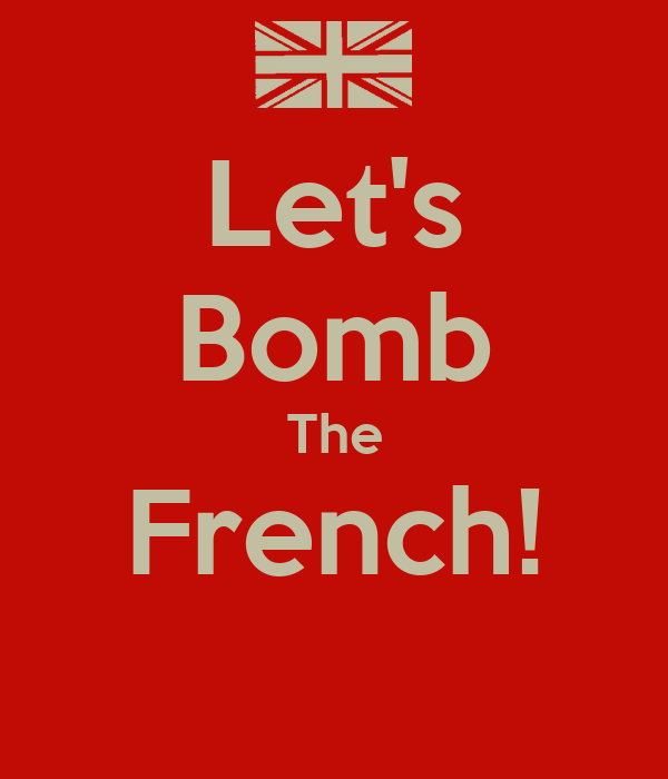 Let's Bomb The French!