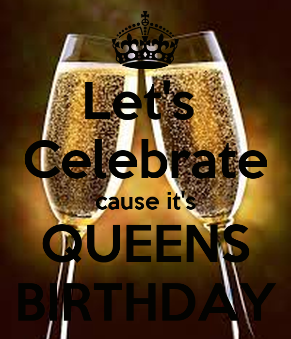 Let's  Celebrate cause it's QUEENS BIRTHDAY