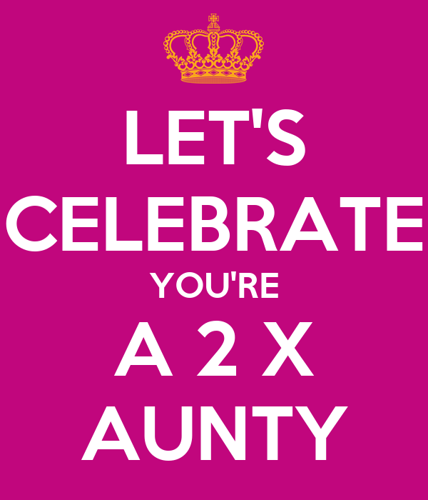 LET'S CELEBRATE YOU'RE A 2 X AUNTY