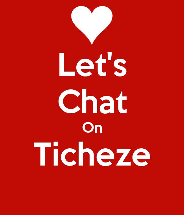 Let's Chat On Ticheze