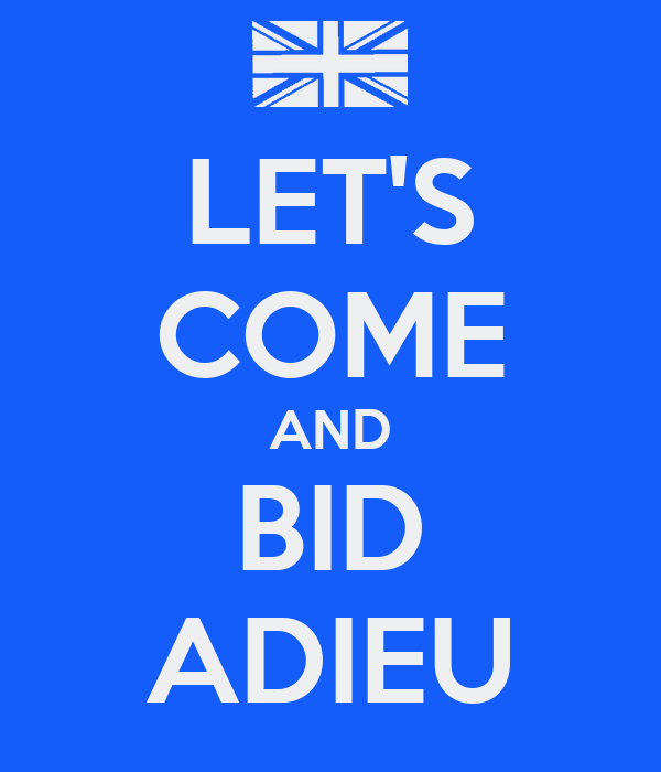 LET'S COME AND BID ADIEU