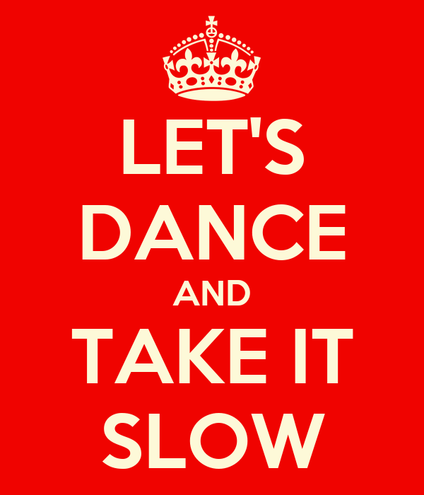 LET'S DANCE AND TAKE IT SLOW