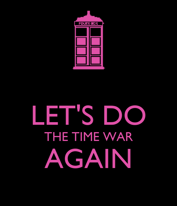 LET'S DO THE TIME WAR AGAIN