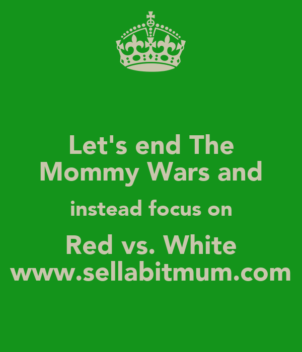 Let's end The Mommy Wars and instead focus on Red vs. White www.sellabitmum.com