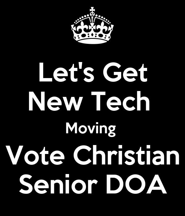 Let's Get New Tech  Moving  Vote Christian Senior DOA