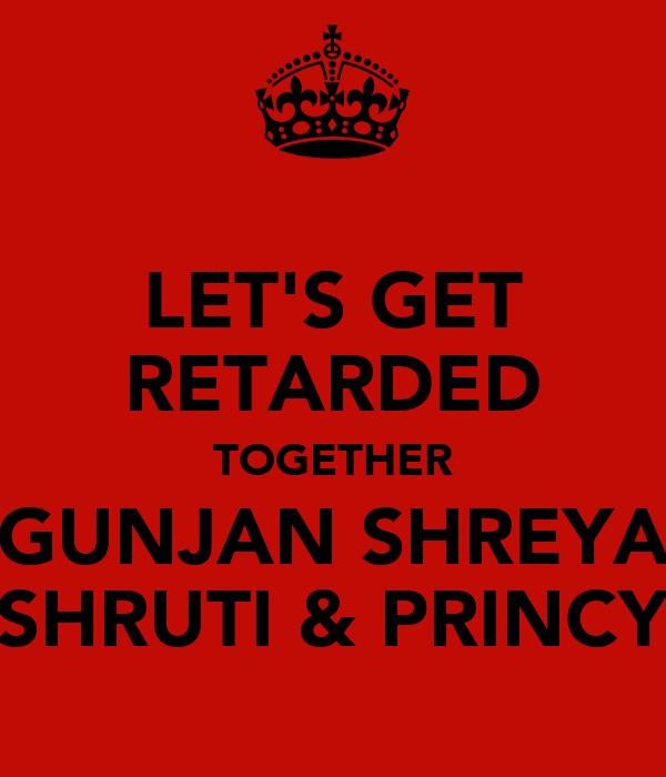 LET'S GET RETARDED TOGETHER GUNJAN SHREYA SHRUTI & PRINCY