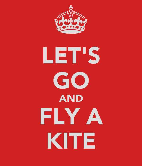 LET'S GO AND FLY A KITE