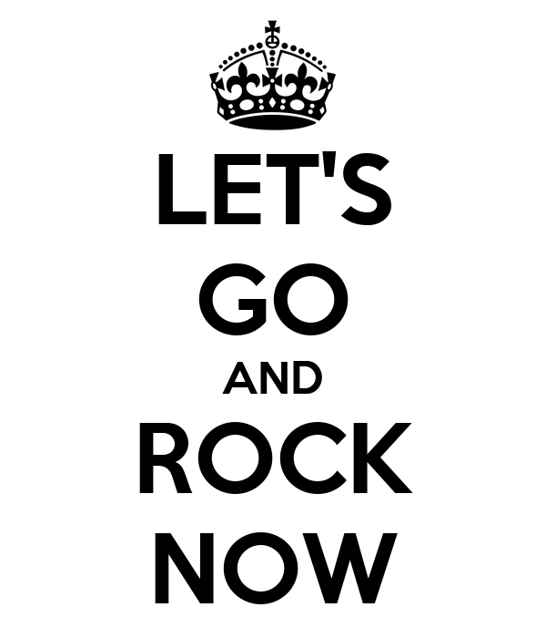 LET'S GO AND ROCK NOW