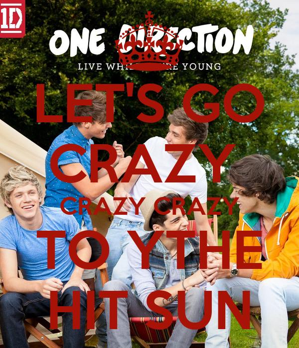 LET'S GO CRAZY  CRAZY CRAZY TO YTHE HIT SUN