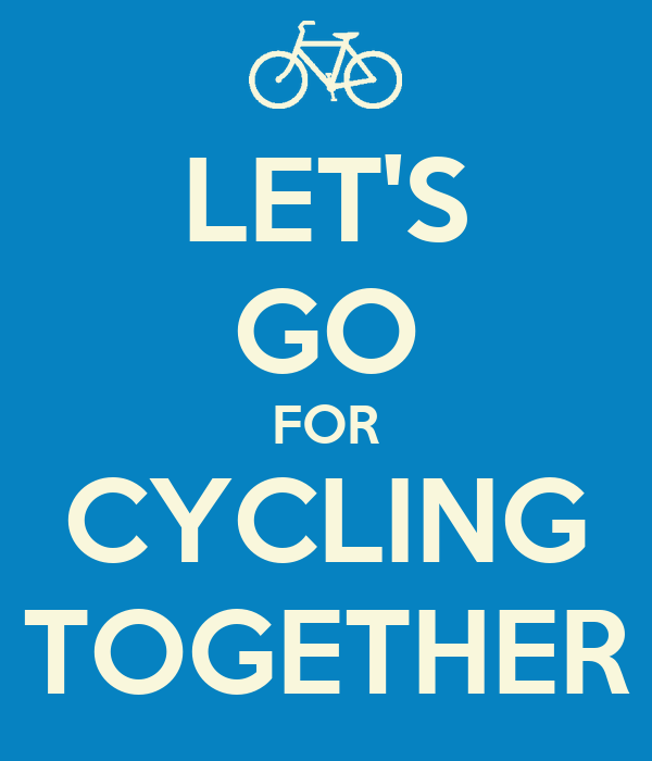 LET'S GO FOR CYCLING TOGETHER