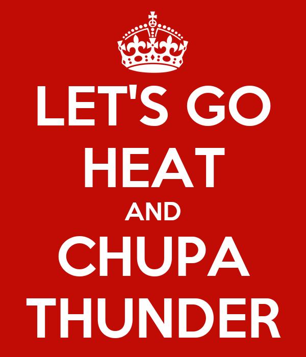 LET'S GO HEAT AND CHUPA THUNDER