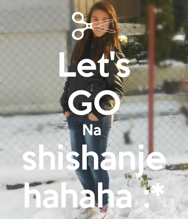 Let's GO Na  shishanje hahaha :*