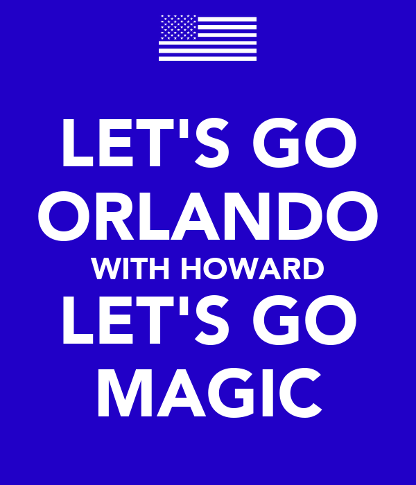 LET'S GO ORLANDO WITH HOWARD LET'S GO MAGIC