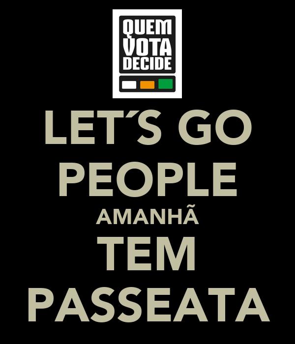 LET´S GO PEOPLE AMANHÃ TEM PASSEATA