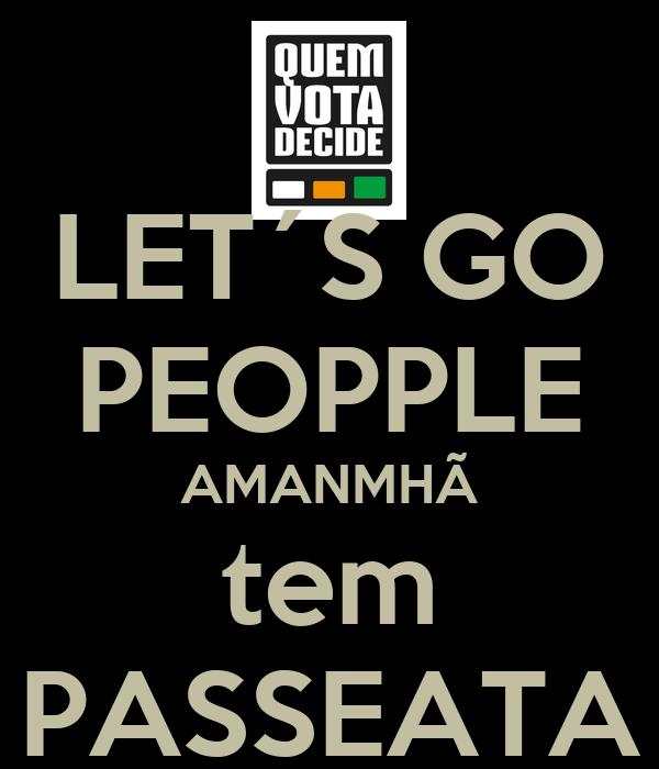 LET´S GO PEOPPLE AMANMHÃ tem PASSEATA