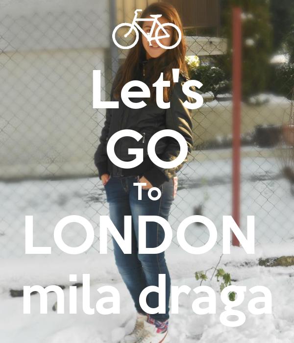 Let's GO To LONDON  mila draga
