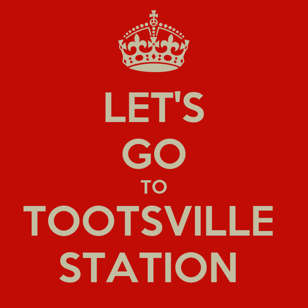 LET'S GO TO TOOTSVILLE  STATION