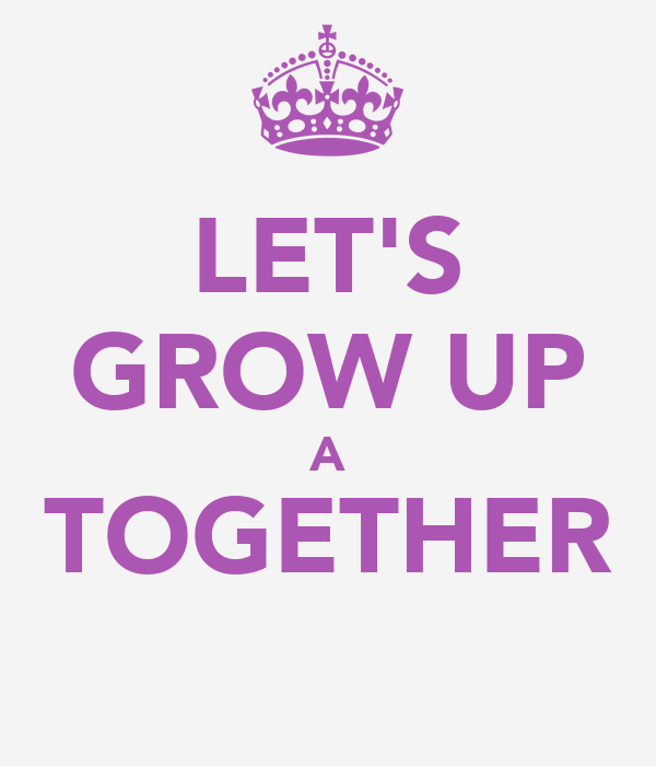 LET'S GROW UP A TOGETHER