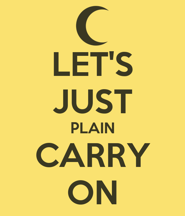 LET'S JUST PLAIN CARRY ON