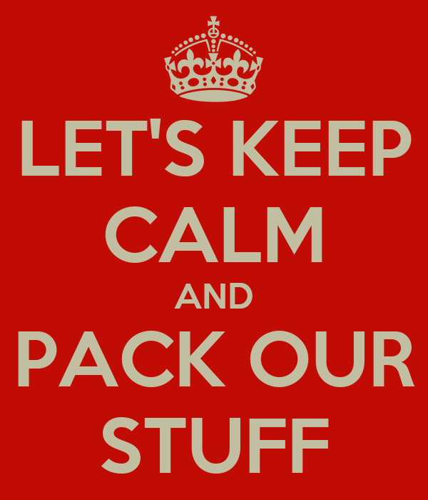LET'S KEEP CALM AND PACK OUR STUFF