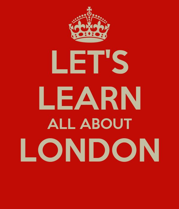 LET'S LEARN ALL ABOUT LONDON
