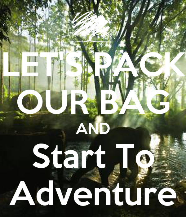 LET'S PACK OUR BAG AND Start To Adventure