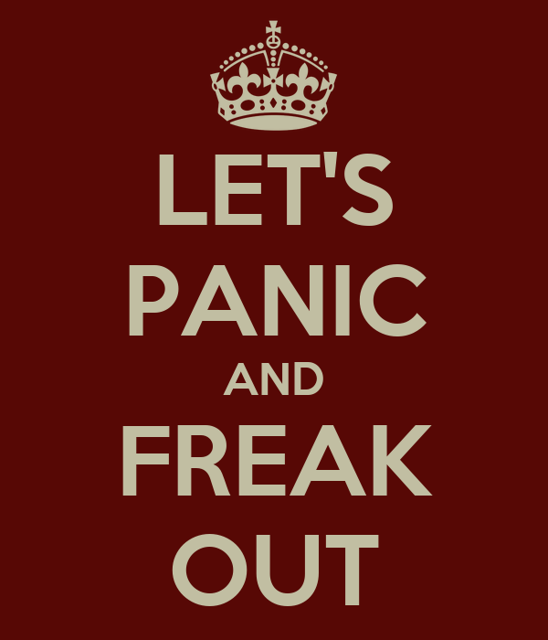 LET'S PANIC AND FREAK OUT