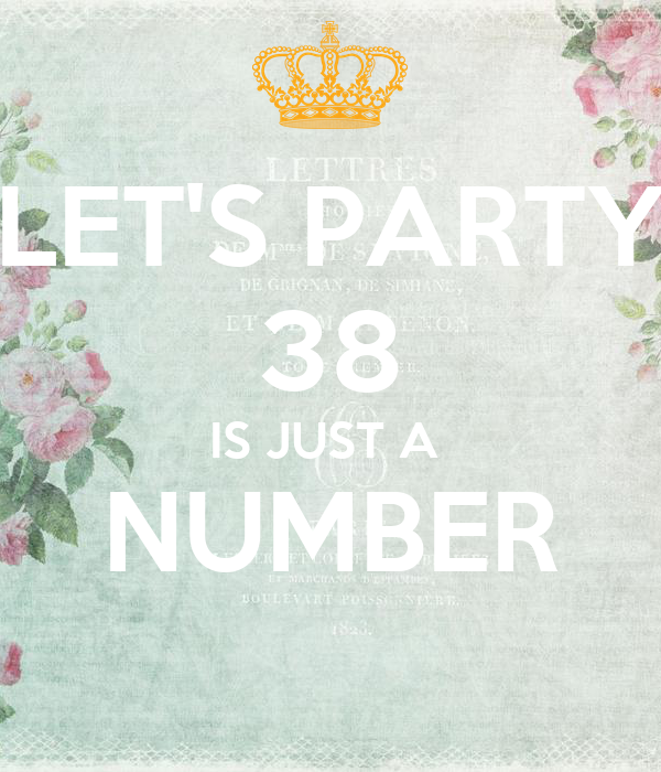 LET'S PARTY 38 IS JUST A  NUMBER