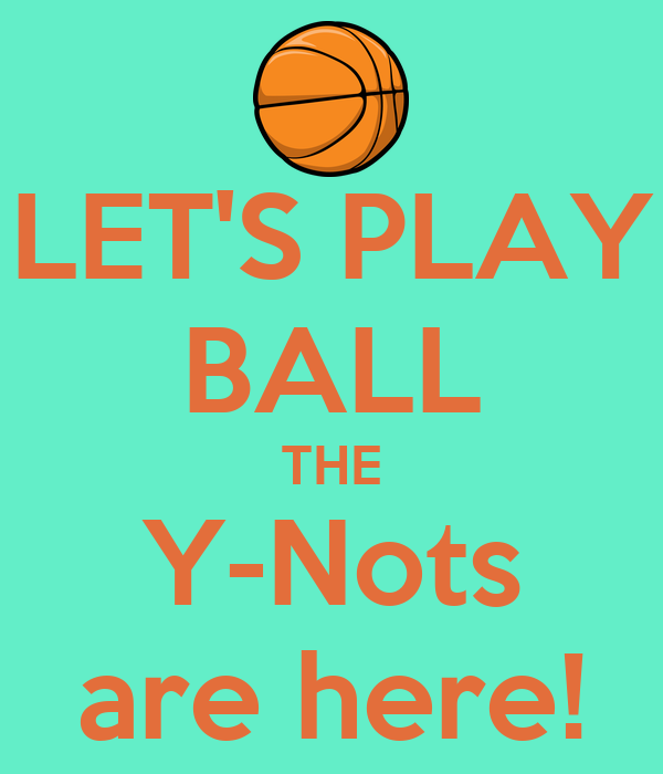 LET'S PLAY BALL THE Y-Nots are here!