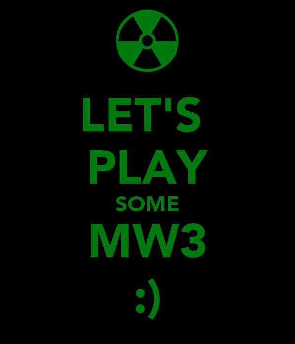 LET'S  PLAY SOME MW3 :)