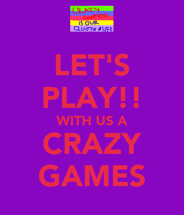 LET'S PLAY!! WITH US A CRAZY GAMES