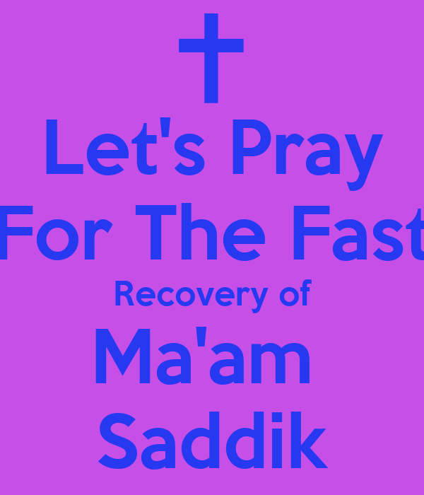 Let's Pray For The Fast Recovery of Ma'am  Saddik