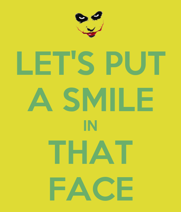 LET'S PUT A SMILE IN THAT FACE