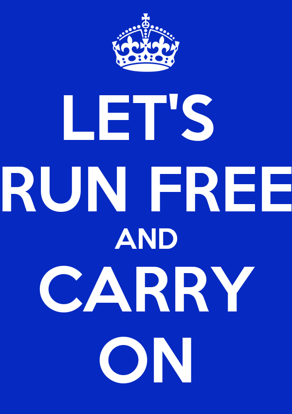 LET'S  RUN FREE AND CARRY ON